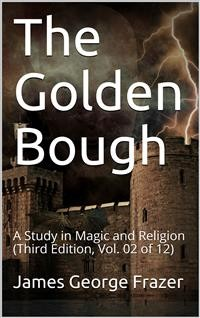 Cover The Golden Bough: A Study in Magic and Religion (Third Edition, Vol. 02 of 12)