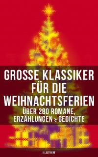 Cover Große Klassiker für die Weihnachtsferien: Über 280 Romane, Erzählungen & Gedichte (Illustriert)