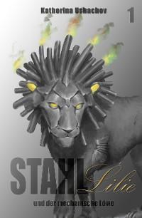 Cover Stahllilie und der mechanische Löwe