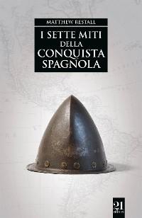 Cover I sette miti della conquista spagnola