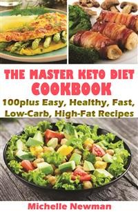 Cover The Master Keto Diet cookbook: 100plus Easy, Healthy, Fast, Low-Carb, High-Fat Recipes
