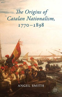 Cover The Origins of Catalan Nationalism, 1770-1898
