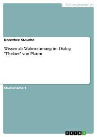 """Cover Wissen als Wahrnehmung im Dialog """"Theätet"""" von Platon"""
