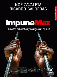 Cover ImpuneMex. Crímenes sin castigo y castigos sin crimen.