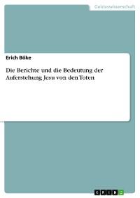 Cover Die Berichte und die Bedeutung der Auferstehung Jesu von den Toten