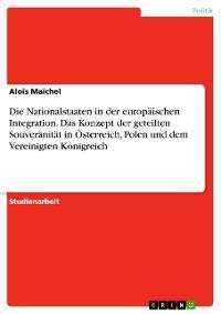 Cover Die Nationalstaaten in der europäischen Integration. Das Konzept der geteilten Souveränität in Österreich, Polen und dem Vereinigten Königreich