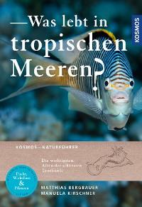 Cover Was lebt in tropischen Meeren?