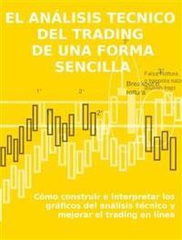 Cover EL ANÁLISIS TECNICO  DEL TRADING  DE UNA FORMA SENCILLA. Cómo construir e interpretar los gráficos del análisis técnico y mejorar el trading en línea.