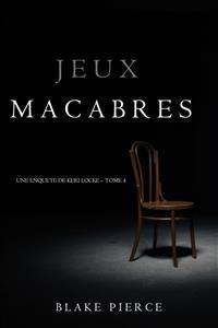 Cover Jeux Macabres (Une Enquête de Keri Locke – Tome 4)