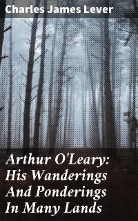 Cover Arthur O'Leary: His Wanderings And Ponderings In Many Lands