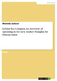 Cover LeVana Tea Company. An overview of operating in the new market Shanghai for Famous Amos