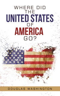 Cover Where Did the United States of America Go?