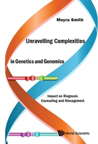 Cover Unravelling Complexities In Genetics And Genomics: Impact On Diagnosis Counseling And Management