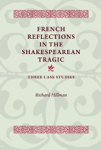Cover French Reflections in the Shakespearean Tragic