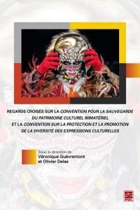 Cover Regards croises sur la convention pour la sauvegarde du patrimoine culturel immateriel et la convention sur la protection et la promotion de la diversite des expressions culturelles