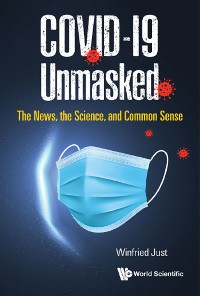 Cover Covid-19 Unmasked: The News, The Science, And Common Sense