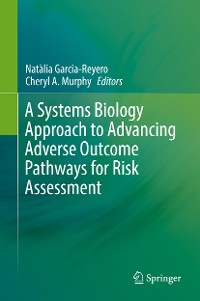 Cover A Systems Biology Approach to Advancing Adverse Outcome Pathways for Risk Assessment