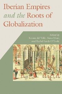 Cover Iberian Empires and the Roots of Globalization