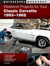 Cover Weekend Projects for Your Classic Corvette 1953-1982