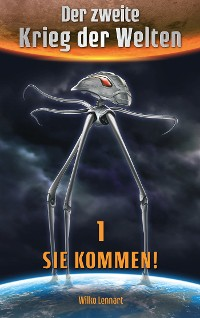Cover Der zweite Krieg der Welten, Band 1: Sie kommen!