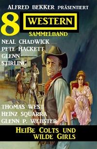 Cover Heiße Colts und wilde Girls: Alfred Bekker präsentiert 8 Western