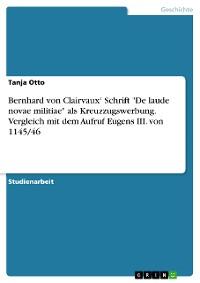 """Cover Bernhard von Clairvaux' Schrift """"De laude novae militiae"""" als Kreuzzugswerbung. Vergleich mit dem Aufruf Eugens III. von 1145/46"""