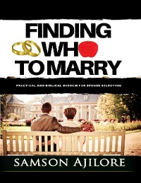 Cover Finding Who to Marry: Practical and Biblical Wisdom for Spouse Selection