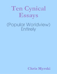 Cover Ten Cynical Essays (Popular Worldview) — Entirely