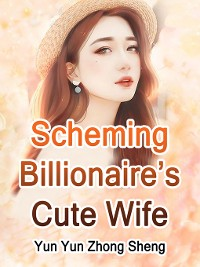 Cover Scheming Billionaire's Cute Wife