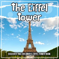 Cover The Eiffel Tower: Discover This Children's Eiffel Tower Book