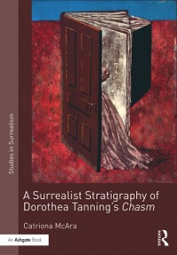 Cover Surrealist Stratigraphy of Dorothea Tanning's Chasm