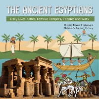 Cover The Ancient Egyptians : Daily Lives, Cities, Famous Temples, Peoples and Wars | History Books Grades 4-5 | Children's Ancient History