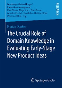 Cover The Crucial Role of Domain Knowledge in Evaluating Early-Stage New Product Ideas