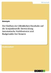 Cover Der Einfluss der öffentlichen Haushalte auf die konjunkturelle Entwicklung. Automatische Stabilisatoren und Budgetsaldo bei Steuern