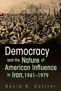 Cover Democracy and the Nature of American Influence in Iran, 1941-1979
