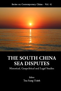 Cover South China Sea Disputes, The: Historical, Geopolitical And Legal Studies