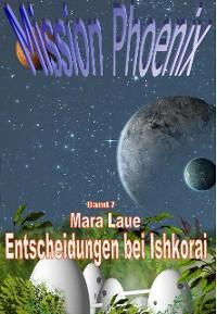 Cover Mission Phoenix - Band 7: Entscheidungen bei Ishkorai