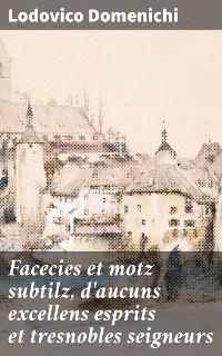 Cover Facecies et motz subtilz, d'aucuns excellens esprits et tresnobles seigneurs