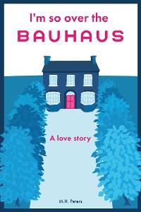 Cover I'm so over the Bauhaus