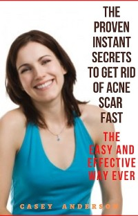 Cover The Proven Instant Secrets to Get Rid of Acne Scare Fast The Easy and Effective Way Ever