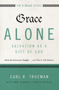 Cover Grace Alone---Salvation as a Gift of God