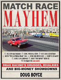 Cover Match Race Mayhem: Drag Racing's Grudges, Rivalries and Big-Money Showdowns