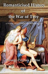 Cover Romanticised History Of The War Of Troy