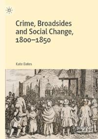 Cover Crime, Broadsides and Social Change, 1800-1850