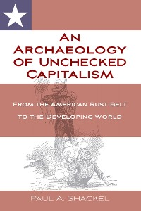 Cover An Archaeology of Unchecked Capitalism