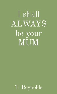Cover I shall ALWAYS be your MUM