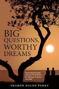 Cover Big Questions, Worthy Dreams