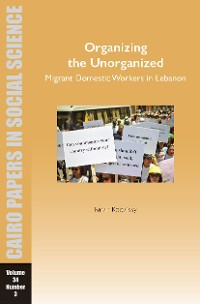 Cover Organizing the Unorganized: Migrant Domestic Workers in Lebanon