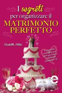 Cover I segreti per organizzare il matrimonio perfetto
