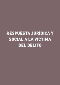 Cover Respuesta jurídica y social a la víctima del delito